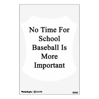 No Time For School Baseball Is More Important Wall Graphic