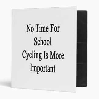No Time For School Cycling Is More Important Vinyl Binders