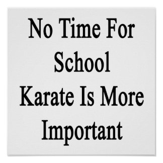 No Time For School Karate Is More Important Poster
