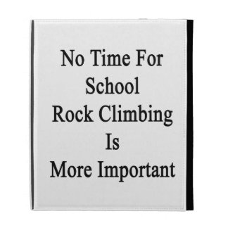No Time For School Rock Climbing Is More Important iPad Folio Covers