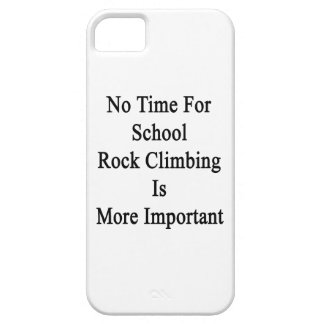 No Time For School Rock Climbing Is More Important iPhone 5/5S Cases