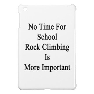 No Time For School Rock Climbing Is More Important iPad Mini Case