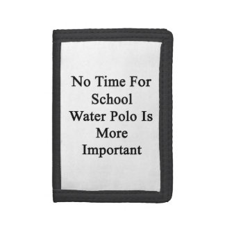 No Time For School Water Polo Is More Important Wallets