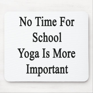 No Time For School Yoga Is More Important Mouse Pads
