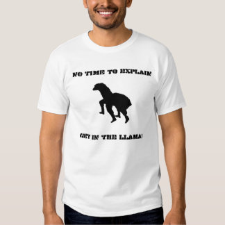 No time to explain....GET IN THE LLAMA! T-Shirt