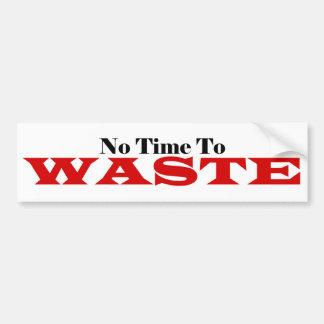 No Time To WASTE Bumper Sticker