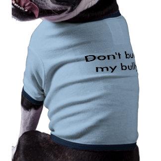 No tiranice mi camisa del perrito del matón ropa perro