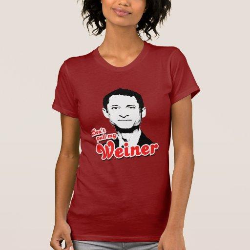 No tire de mi Weiner Camiseta