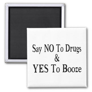 No To Drugs Yes To Booze 2 Inch Square Magnet