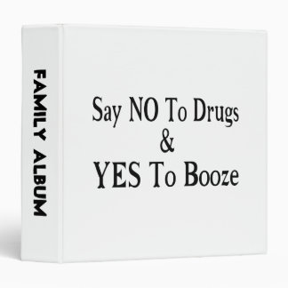 No To Drugs Yes To Booze 3 Ring Binder