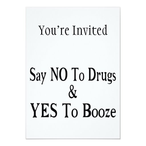 """No To Drugs Yes To Booze 5"""" X 7"""" Invitation Card"""