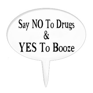 No To Drugs Yes To Booze Cake Topper