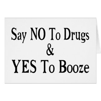 No To Drugs Yes To Booze Card