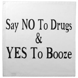 No To Drugs Yes To Booze Cloth Napkin
