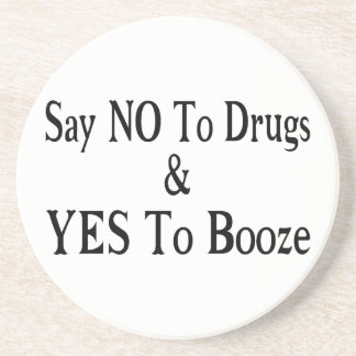 No To Drugs Yes To Booze Coaster