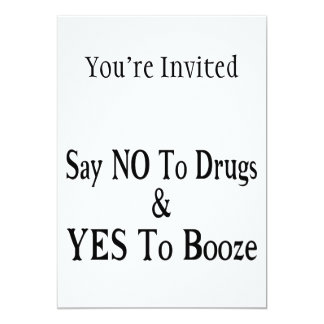 No To Drugs Yes To Booze 5x7 Paper Invitation Card