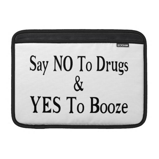 No To Drugs Yes To Booze MacBook Air Sleeves