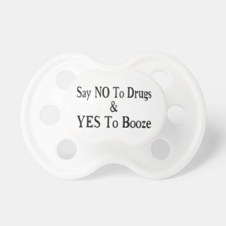 No To Drugs Yes To Booze Pacifier