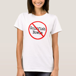 No To Goldfish Bowls - White T-Shirt