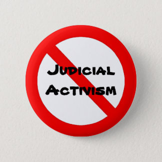No To Judicial Activism Button