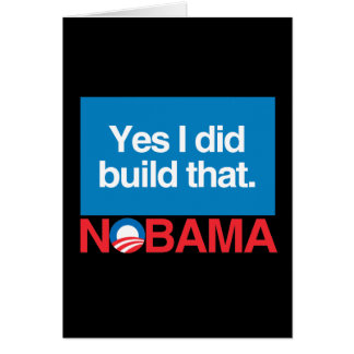 NO TO OBAMA YES I DID BUILD THAT CARD