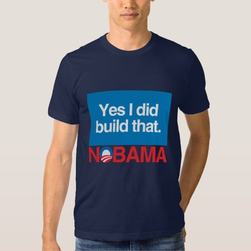 NO TO OBAMA YES I DID BUILD THAT TEE SHIRT