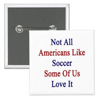 No todos los americanos tienen gusto de fútbol pin