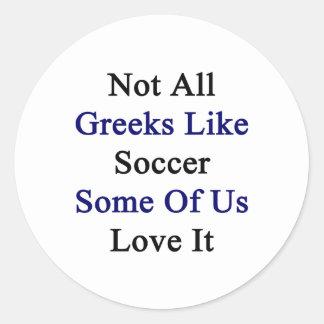 No todos los Griegos tienen gusto de fútbol Pegatina Redonda