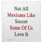 No todos los mexicanos tienen gusto de fútbol servilleta imprimida