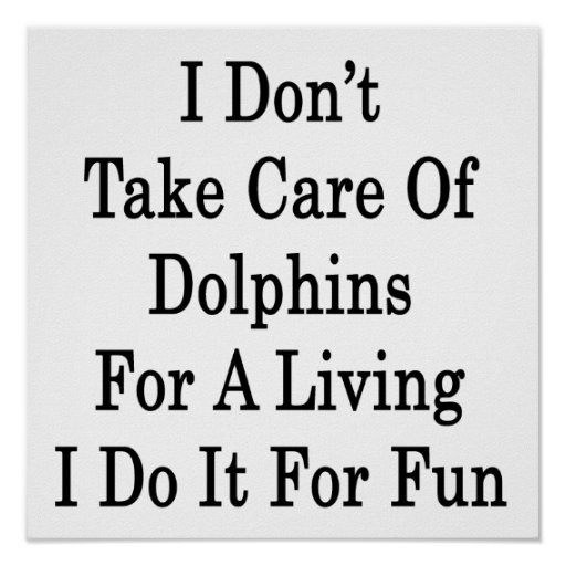 No tomo el cuidado de los delfínes para la vida de posters