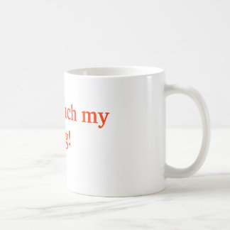 ¡No toque mi taza!