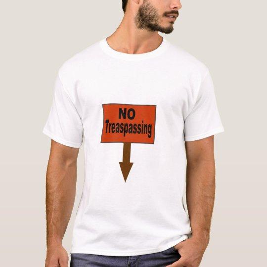 no treaspassing T-Shirt