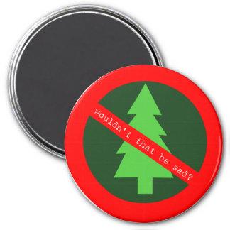 No Trees!!! Magnet