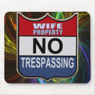 NO TRESPASSING - WIFE MOUSE PAD