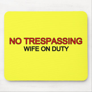 No Trespassing - Wife on Duty Mouse Pad