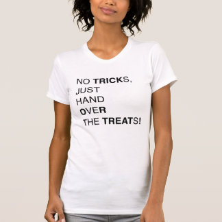 no TRICKs, just hand OveR the TREATs! T-shirt