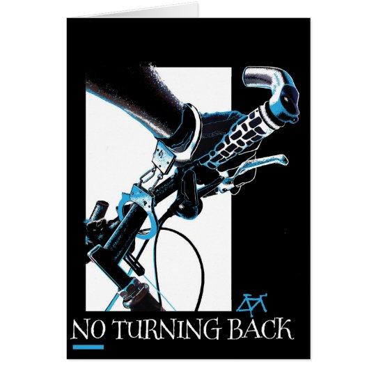 No turning back... card