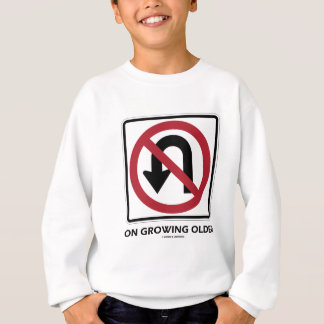No U-Turn On Growing Older (No U-Turn Attitude) Sweatshirt