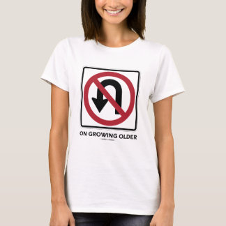 No U-Turn On Growing Older (No U-Turn Attitude) T-Shirt