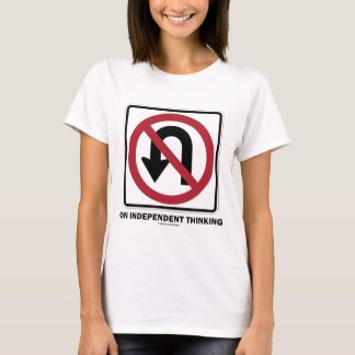 No U-Turn On Independent Thinking (Traffic Sign) T-Shirt