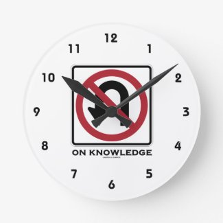 No U-Turn On Knowledge (No U-Turn Sign Humor) Round Clocks