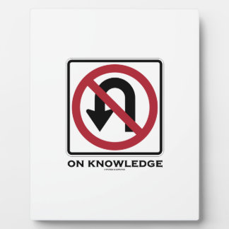 No U-Turn On Knowledge (No U-Turn Sign Humor) Plaque