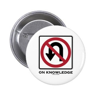 No U-Turn On Knowledge (Transportation Sign Humor) Pinback Button