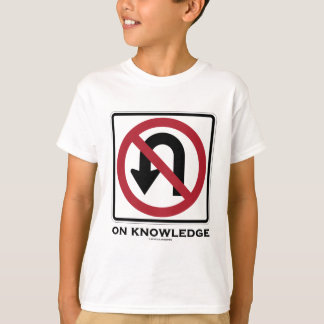 No U-Turn On Knowledge (Transportation Sign Humor) T-Shirt