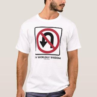 No U-Turn On Worldly Wisdom T-Shirt