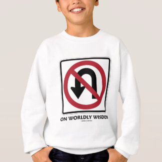 No U-Turn On Worldly Wisdom (Traffic Sign Humor) Sweatshirt