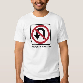 No U-Turn On Worldly Wisdom (Traffic Sign Humor) T-Shirt
