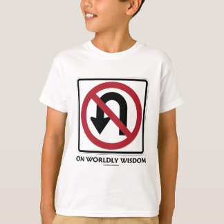 No U-Turn On Worldly Wisdom (Traffic Sign Humor) T-Shirt