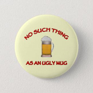 No Ugly Mug Pinback Button