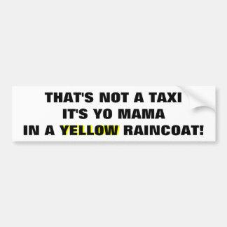 No un taxi, mamá de Yo en un impermeable amarillo Pegatina Para Auto